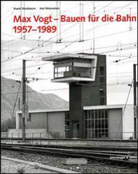 Max Vogt - Bauen fur die Bahn 1957-1989