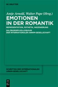Emotionen in Der Romantik: Repräsentation, Ästhetik, Inszenierung. Salzburger Kolloquium Der Internationalen Arnim-Gesellschaft