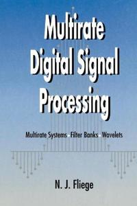 Multirate Digital Signal Processing: Multirate Systems - Filter Banks - Wavelets