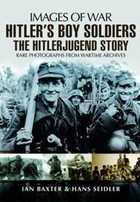 Hitler S Boy Soldiers: The Hitler Jugend Story