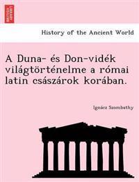 Duna- Es Don-Videk Vilagtortenelme a Romai Latin Csaszarok Koraban.