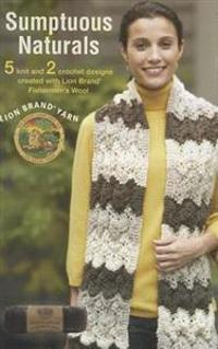 Sumptuous Naturals: 5 Knit and 2 Crochet Designs Created with Lion Brand Fishermen's Wool