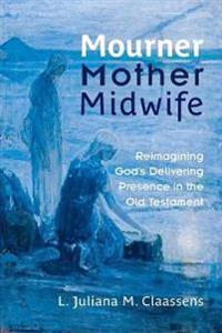 Mourner, Mother, Midwife