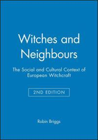 Witches and neighbours - the social and cultural context of european witchc