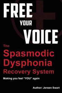 """Free Your Voice-Spasmodic Dysphonia Recovery System: Making You Fee """"You"""" Again"""