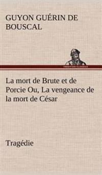 La Mort de Brute Et de Porcie Ou, La Vengeance de la Mort de Cesar - Tragedie