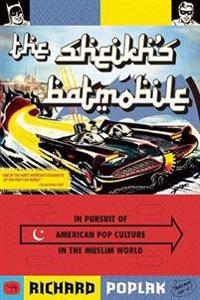 The Sheikh's Batmobile: In Pursuit of American Pop Culture in the Muslim World