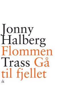 Trass ; Flommen ; Gå til fjellet - Jonny Halberg pdf epub