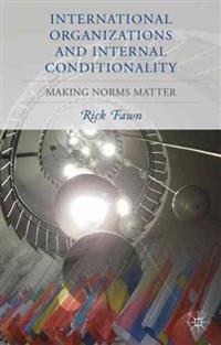 International Organizations and Internal Conditionality