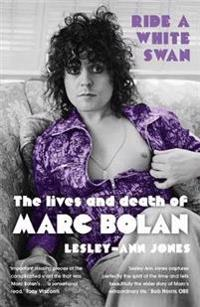 Ride a white swan - the lives and death of marc bolan