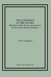 The Commerce of the Sacred: Mediation of the Divine Among Jews in the Graeco-Roman Diaspora
