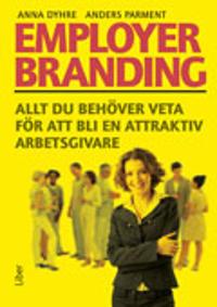 Employer branding : allt du behöver veta för att bli en attraktiv arbetsgivare