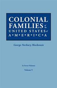 Colonial Families of the United States of America. in Seven Volumes. Volume V