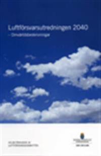 Luftförsvarsutredningen 2040 : omvärldsbeskrivningar : delbetänkande från Luftförsvarskommittén SOU 2013:86