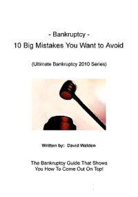 Bankruptcy - 10 Big Mistakes You Want to Avoid: Mistakes You Want to Avoid When Filing for Bankruptcy