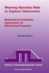 Weaving Narrative Nets to Capture Classrooms: Multimethod Qualitative Approaches for Educational Research