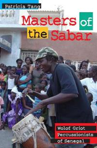 Masters of the Sabar: Wolof Griot Percussionists of Senegal [With CD]