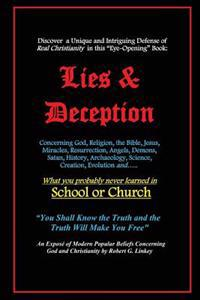 Lies & Deception: Concerning God, Religion, the Bible, Jesus, Miracles, Resurrection, Angels, Demons, Satan, History, Archaeology, Scien