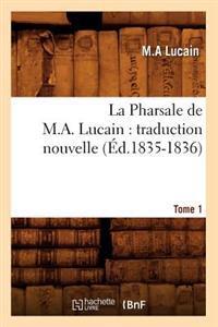 La Pharsale de M. A. Lucain: Traduction Nouvelle. Tome 1 (Ed.1835-1836)