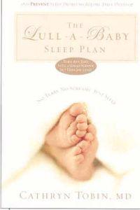 The Lull-A-Baby Sleep Plan: The Soothing, Superfast Way to Help Your New Baby Sleep Through the Night... and Prevent Sleep Problems Before They De