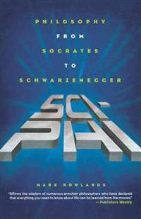 Sci-Phi: Philosophy from Socrates to Schwarzenegger