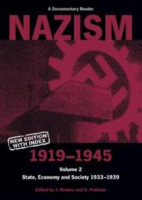 Nazism 1919-1945 Volume 2: State, Economy and Society 1933-39: A Documentary Reader
