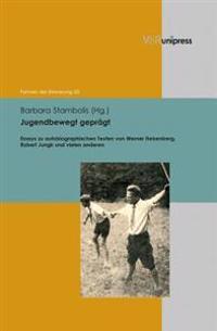 Jugendbewegt Gepragt: Essays Zu Autobiographischen Texten Von Werner Heisenberg, Robert Jungk Und Vielen Anderen