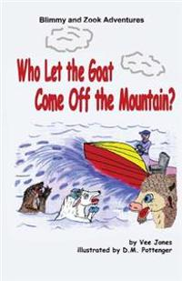 Who Let the Goat Come Off the Mountain?: The Adventures of Blimmy and Zook