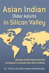 Asian Indian Older Adults in Silicon Valley: Quality of Life of Parents Who Immigrate to Reunite with Their Children