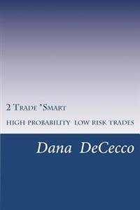 2 Trade Smart: High Probability / Low Risk Trading