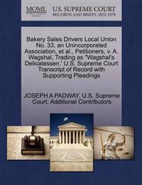 "Bakery Sales Drivers Local Union No. 33, an Unincorporated Association, et al., Petitioners, V. A. Wagshal, Trading as ""Wagshal's Delicatessen.' U.S. Supreme Court Transcript of Record with Supporting Pleadings"