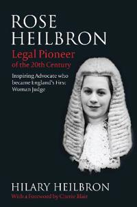 Rose Heilbron: Legal Pioneer of the 20th Century: Inspiring Advocate Who Became England's First Woman Judge