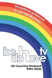 Be Do Have TV Life Coaching Workbook