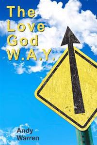 The Love God W.A.Y.: Love God with All Your Everything