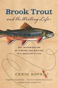 Brook Trout & the Writing Life: The Intermingling of Fishing and Writing in a Novelist's Life