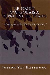 Le Droit Congolais A L'Epreuve Du Temps: Melanges Mbuyi Tshimbadi