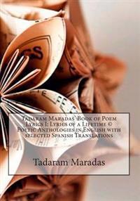 Tadaram Maradas' Book of Poem Lyrics I: Lyrics of a Lifetime (C) Poetic Anthologies in English with Selected Spanish Translations