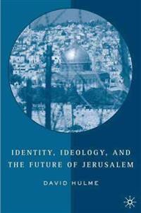 Identity, Ideology, And the Future of Jerusalem