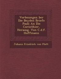 Vorlesungen Ber Die Beyden Briefe Pauli an Die Corinthier, Herausg. Von C.D.F. Hoffmann