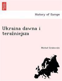 Ukraina Dawna I Teraz Niejsza