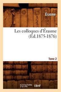 Les Colloques d'�rasme. Tome 2 (�d.1875-1876)