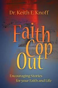 Faith Cop Out: Encouraging Stories for Your Faith and Life
