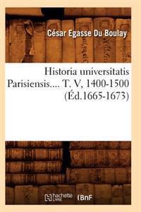 Historia Universitatis Parisiensis. Tome V, 1400-1500 (Ed.1665-1673)