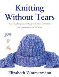 Knitting without tears - basic techniques and easy-to-follow directions for
