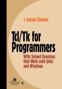 TCL/TK for Programmers with Solved Exercises That Work with Unix & Windows