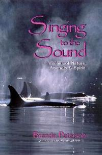 Singing to the Sound: Visions of Nature, Animals, and Spirit
