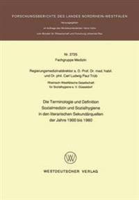 Die Terminologie Und Definition Sozialmedizin Und Sozialhygiene in Den Literarischen Sekundärquellen Der Jahre 1900 Bis 1960