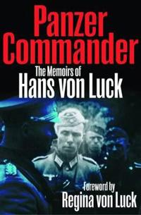 Panzer Commander: The Memoirs of Hans Von Luck