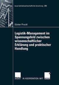 Logistik-management im spannungsfeld zwischen wissenschaftlicher erklarung und praktischer handlung