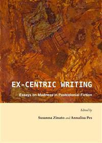 Ex-Centric Writing: Essays on Madness in Postcolonial Fiction